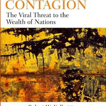 Financial Contagion: The Viral Threat to the Wealth of Nations (Robert W. Kolb Series in Finance): Financial Contagion