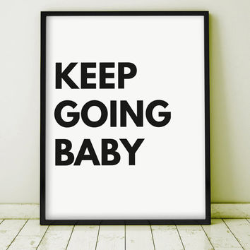 "Typography ""Keep Going Baby"" Quote  Poster Art Digital Giclee Motivational Print Screenprint Letterpress Gallery Wall  PRINTABLE"