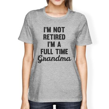 Not Retired Womens Gray Funny Graphic T Shirt Best Mothers Day Gift