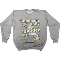 Cinnamon Rolls Not Gender Rolls -- Sweatshirt