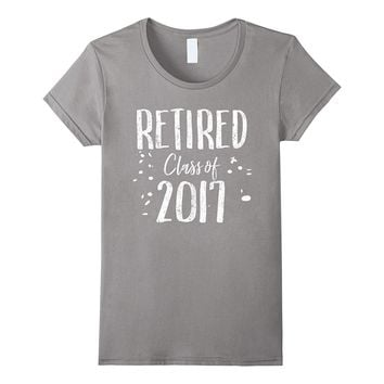 Retired Class of 2017 Not My Problem Retirement Funny Shirt