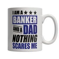 I Am A Banker and A Dad Nothing Scares Me Mug