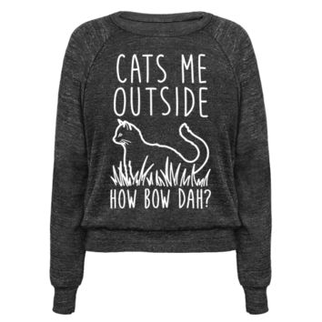 CATS ME OUTSIDE HOW BOW DAH? (OUTDOOR CAT) PULLOVERS