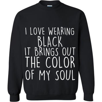 I Love Wearing Black It Brings Out the Color of My Soul Sweatshirt