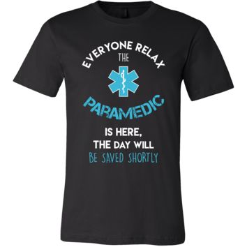 Paramedic Shirt - Everyone relax the Paramedic is here, the day will be save shortly - Profession Gift