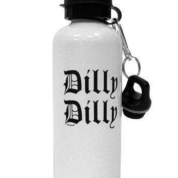 Dilly Dilly Beer Drinking Funny Aluminum 600ml Water Bottle by TooLoud