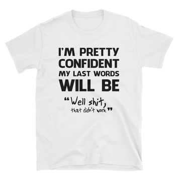 I'm Pretty Confident My Last Words Will Be T-Shirt Gift