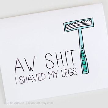Funny Anniversary Card. I Shaved My Legs.