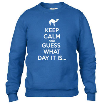 Keep Calm and Guess What Day It Is... Crewneck sweatshirt