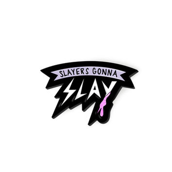 """Slayers Gonna Slay"" Pin"