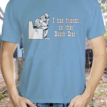 I had friend on that death  star Tshirt - I had friends on that death star funny empire geek nerd 80s movie dark side humor Tshirt