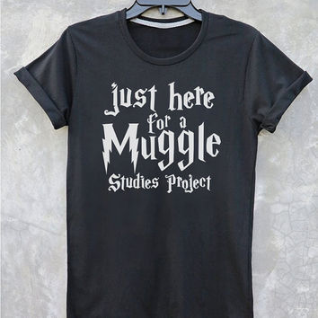 Harry Potter Shirt just here for a muggle studies project tumblr Tee Shirt Typography t shirt with sayings Inspired by Harry Potter