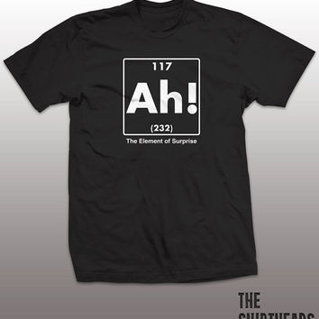 Ah The Element of Surprise Shirt - science tshirt mens womens gift, funny tee, instagram, tumblr, humor humour, geek fashion top, smart nerd