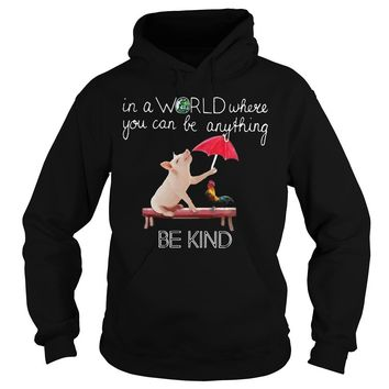 Pig and rooster: In a world where you can be anything be kind shirt Hoodie