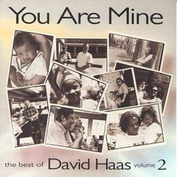 You Are Mine: Best of David Haas Vol 2