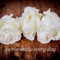 "Three Dried Roses Instant Digital Download Fine Art Photography Romantic Bedroom Bathroom Decor White ""be romantic every day"" trending Quote"