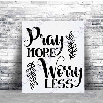 Pray more Worry less - Printable Quote, ai svg pdf, SVG Saying File Silhouette Cut, Vector Quote Clipart, Typography Art Poster, Home Decor