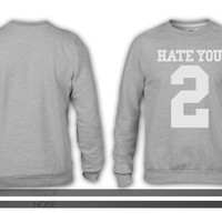 HATE YOU 2 3 crewneck sweatshirt