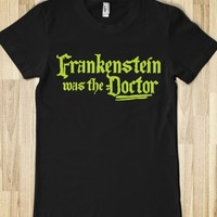 FRANKENSTEIN WAS THE DOCTOR T-SHIRT