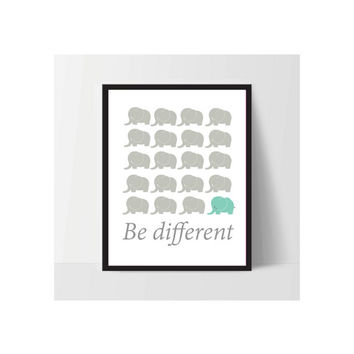 Be Different, Elephant , Instant Download, Printable Art, Home art, baby Room Decor, Wall Art, kids art, nusery art, baby Poster, Gift Ideas
