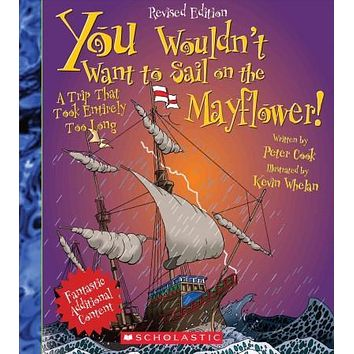 You Wouldn't Want to Sail on the Mayflower!: A Trip That Took Entirely Too Long (You Wouldn't Want to...)