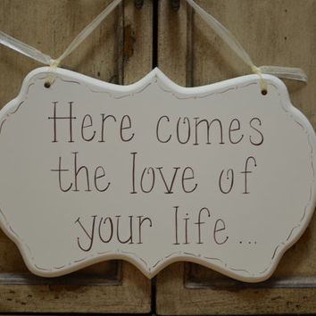"""Wedding Sign, Hand Painted Cottage Chic Flower Girl / Ring Bearer Sign with Chocolate Brown lettering, """"Here comes the love of your life..."""""""