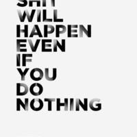 $15.00 Even if You Do Nothing Art Print by Wordboner | Society6