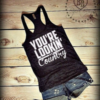 You're Lookin' At Country - Loretta Lynn - Classic Country Country Tank Top - Racerback Burnout Tank Top- Sizes S-XL. Other Colors Available
