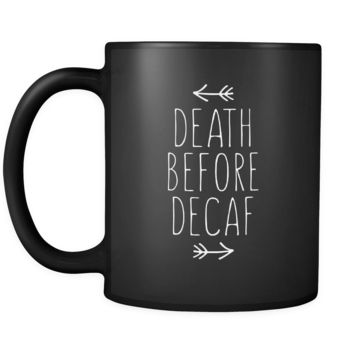 Coffe Cup - Death before Decaf - Drink Love Gift, 11 oz Black Mug