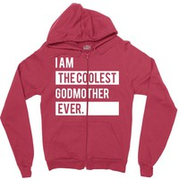 I Am the Coolest Godmother Ever Zipper Hoodie