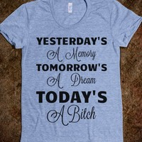 Yesterday's A Memory, Tomorrow's A Dream, Today's A Bitch (Juniors) - Text First