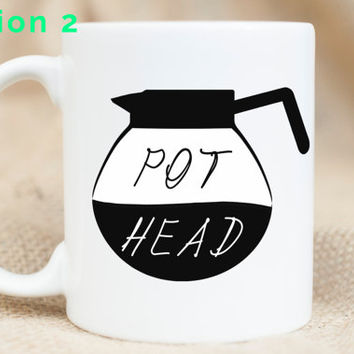 Pot Head - Funny Coffee Mug - Stoner Mug - Marijuana Mug