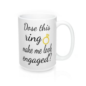 Does This Ring Make Me Look Engaged Mugs