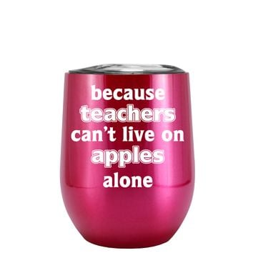 Because Teacher Cant Live on Apples Alone on Translucent Pink 12 oz Stemless Wine Tumbler