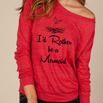 I'd rather be a MERMAID Romantic Heathered Slouchy Pullover long sleeve Ladies shirt sweatshirt silkscreen screenprint Alternative Apparel