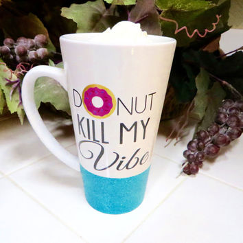 Donut kill my Vibe * Personalized Coffee Mug * Personalized Mug * Custom Coffee Mug * Birthday mug * Coffee Tea Mug Cup * Gift for her