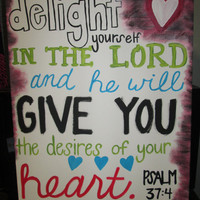 Original Art Canvas Painting Bible Verse- Psalm 37:4 Delight yourself in the Lord and He will give you the desires of your heart. 18 x 24