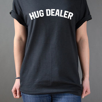 Hug Dealer Unisex Tshirt Tumblr Slogan Womens cute top Tumblr Instagram