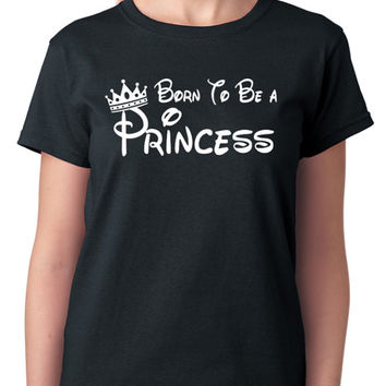 Born To Be A Princess T-Shirt - Funny shirt about being a princess, gift idea