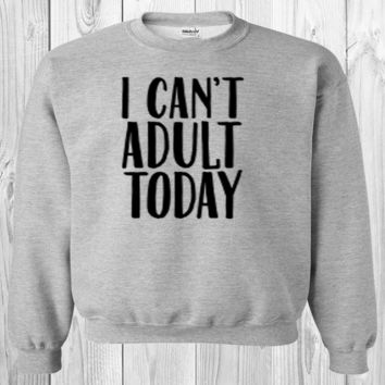 I Can't Adult Today Unisex Slouchy Sweatshirt SM-5X, yoga clothes, workout top, boho style, bohemian clothing, plus size