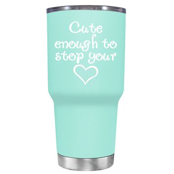 Cute Enough to Stop on Seafoam 30 oz Tumbler Cup