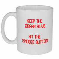 Keep the Dream Alive, Hit the Snooze Alarm Coffee or Tea Mug