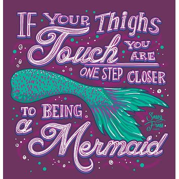 Sassy Frass Thighs Touch One Step Closer to Being a Mermaid Girlie T Shirt