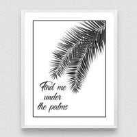 Find Me Under the Palms, Beach Quote, Palm Print, Travel Quote, Palm Leaf Print, Minimal Art, Tropical Leaf Printable Art, Exotic Print