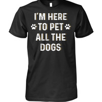I'm Here To Pet All The Dogs Shirt