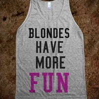 Blondes have more fun - love t-shirts