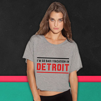 I'm so bad I vacation in Detroit boxy tee