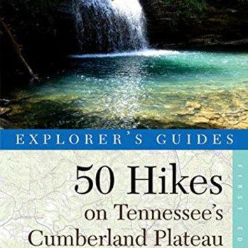 50 Hikes on Tennessee's Cumberland Plateau 50 Hikes (Explorer's Guide) 1