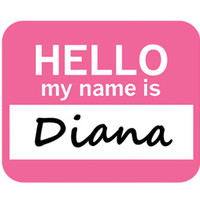 Diana Hello My Name Is Mouse Pad