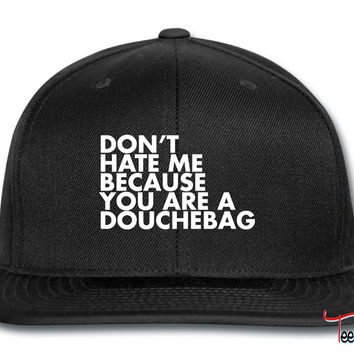Don't hate me because you're a douchebag Snapback
